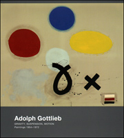 Adolph Gottlieb : Gravity, Suspension, Motion : Paintings 1954 - 1972