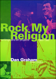 Rock My Religion : Writings and Art Projects, 1965-1990 by Dan Graham