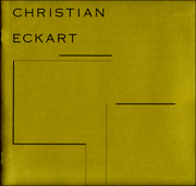 Christian Eckart : The Real, The Ideal, The Signified / An Exhibition Exploring Recurrent Themes and Images