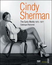 Cindy Sherman : The Early Works 1975 - 1977, Catalogue Raisonné