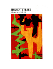 Herbert Ferber : A Drawing Survey 1945 - 1985