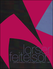 Lorser Feitelson : And The Invention of Hard Edge Painting 1945 - 1965