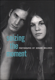 Seizing The Moment : Photographs by Gerard Malanga