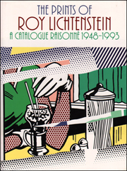The Prints of Roy Lichtenstein : A Catalogue Raisonné 1948 - 1993