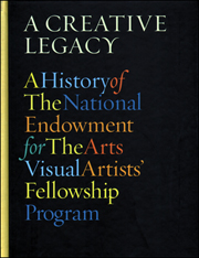 A Creative Legacy :  A History of The National Endowment for The Arts Visual Artists' Fellowship Program 1966 - 1995