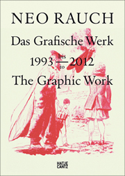 Neo Rauch : Das grafische Werk 1993 bis 2012 / The Graphic Work, 1993 to 2012