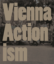 Vienna Actionism : Art and Upheaval in 1960s Vienna
