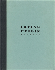 Irving Petlin : Pastels From the Years 1961 to 1987