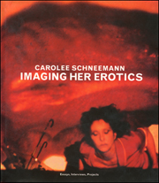 Carolee Schneemann : Imaging her Erotics, Essays Interviews, Projects