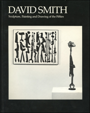 David Smith : Sculpture, Painting and Drawing of the Fifties
