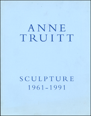 Anne Truitt : Sculpture 1961 - 1991