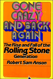 Gone Crazy and Back Again : The Rise and Fall of the Rolling Stone Generation