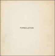 Formulation : A special exhibition of work by ten European artists selected by Konrad Fischer, Dusseldorf, Germany and Gian Enzo Sperone, Turin, Italy