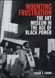 Mounting Frustration : The Art Museum in the Age of Black Power
