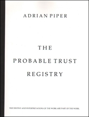 Adrian Piper : The Probable Trust Registry, The Destiny and Interpretations of the Work are Part of the Work.
