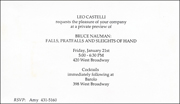 Leo Castelli requests the pleasure of your company at a private preview of BRUCE NAUMAN : FALLS, PRATFALLS AND SLEIGHTS OF HAND