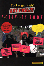 The Guerrilla Girls Art Museum Activity Book : Book Launch and Exhibition Opening