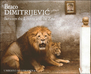 Braco Dimitrijevic : Between the Louvre and the Zoo