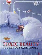 Toxic Beauty : The Art of Frank Moore