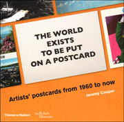 The World Exists To Be Put On a Postcard : Artists' Postcards from 1960 to Now