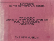 Early Work by Five Contemporary Artists : Ron Gorchov, Elizabeth Murray, Dennis Oppenheim, Dorothea Rockburne, Joel Shapiro