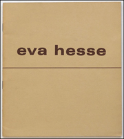 Eva Hesse 1936 - 70 : An Exhibition of Sculpture and Drawings
