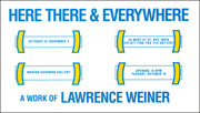 Here There & Everywhere : A Work of Lawrence Weiner