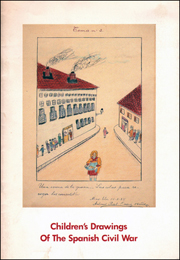 Children's Drawings of the Spanish Civil War : A Collection of 153 Drawings by Children Living in Refugee Colonies During the War