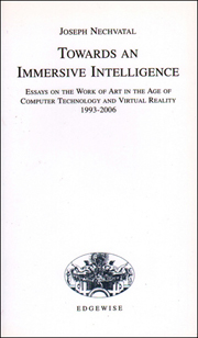 Towards an Immersive Intelligence : Essays on the Work of Art in the Age of Computer Technology and Virtual reality, 1993 - 2006