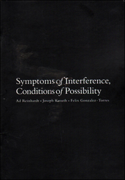 Symptoms of Interference, Conditions of Possibility : Ad Reinhardt, Joseph Kosuth, Felix Gonzalez-Torres