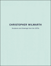 Christopher Wilmarth : Sculpture and Drawings from the 1970s