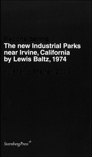 Reconsidering The New Industrial Parks near Irvine, California by Lewis Baltz, 1974 by Mario Pfeifer, 2009