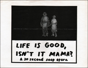 Life is Good, Isn't it Mama? : A 30 Second Soap Opera