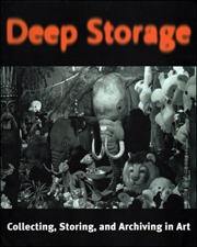 Deep Storage : Collecting, Storing, and Archiving in Art