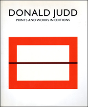 Donald Judd : Prints and Works in Editions, 1951 - 1994