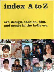 Index A to Z : Art, Design, Fashion, Film, and Music in the Indie Era