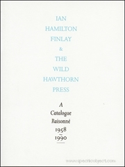 Ian Hamilton Finlay & The Wild Hawthorn Press : A Catalogue Raisonné 1958 - 1990
