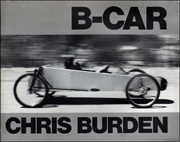 B-CAR : The Story of Chris Burden's Bicycle Car with Text by Chris Burden and Alexis Smith