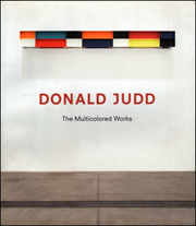 Donald Judd : The Multicolored Works