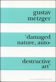 Gustav Metzger : 'Damaged Nature, Auto-Destructive Art'