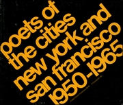 Poets of the Cities : New York and San Francisco 1950 - 1965