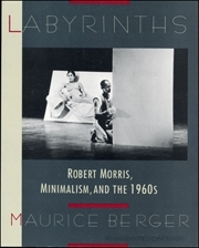 Labyrinths : Robert Morris, Minimalism, and the 1960s