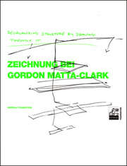 Reorganizing Structure by Drawing Through It : Zeichnung bei Gordon Matta-Clark