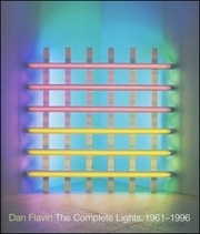 Dan Flavin : The Complete Lights, 1961 - 1996