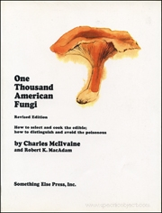 One Thousand American Fungi : How to Select and Cook the Edible; How to Distinguish and Avoid the Poisonous