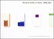 Richard Tuttle, In Parts, 1998 - 2001