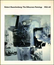 Robert Rauschenberg : The Silkscreen Paintings, 1962-64
