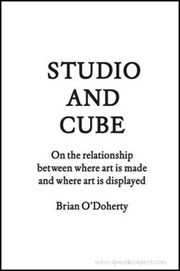 Studio and Cube : On the Relationship Between Where Art is Made and Where it is Displayed