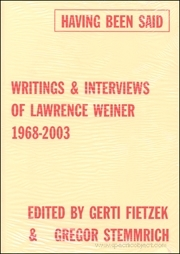 Having Been Said : Writings & Interviews of Lawrence Weiner 1968 - 2003
