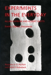 Experiments in the Everyday : Allan Kaprow and Robert Watts - Events, Objects, Documents